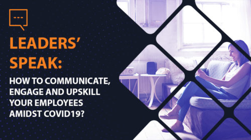 LEADERS' SPEAK: How to Communicate, Engage and Upskill your employees amidst COVID19? (Session 2)