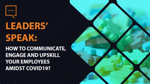 LEADERS' SPEAK: How to Communicate, Engage and Upskill your employees amidst COVID19? (Session 3)
