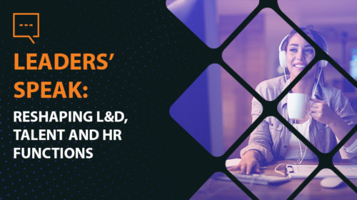 LEADERS' SPEAK: Reshaping L&D, Talent and HR Functions